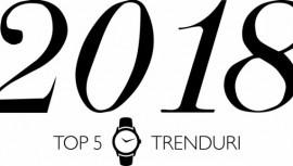 TOP 5 trenduri ceasornicare în anul 2018, care merită să fie urmate